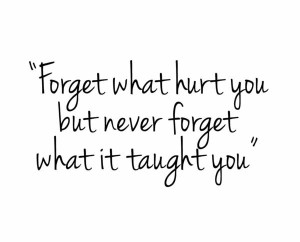 Forget-what-hurt-you-but-never-forget-what-it-taught-you