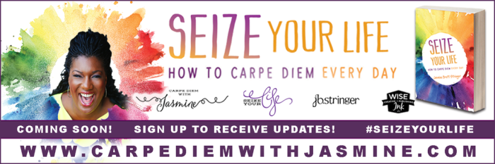 Seize Your Life: How to Carpe Diem Every Day